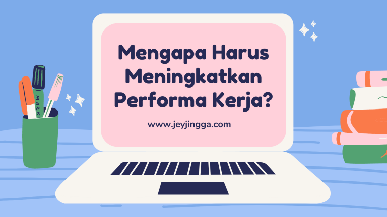 mengapa harus meningkatkan performa kerja