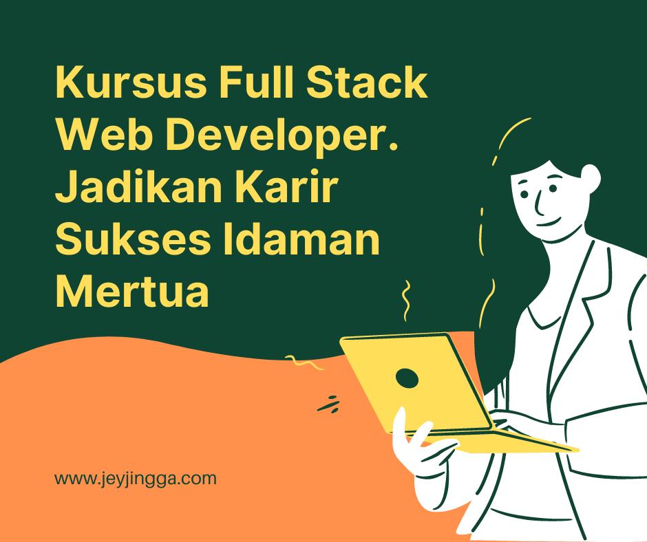 Kursus Full Stack Web Developer. Jadikan Karir Sukses Idaman Mertua
